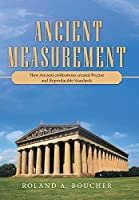 Ancient Measurement: How Ancient Civilizations Created Precise and Reproducible Standards