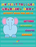 My First Toddler Coloring Book: Activity Book for Age 1-3, Letters Numbers Shapes Animals
