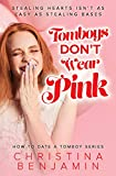 Tomboys Don't Wear Pink (How To Date A Tomboy Book 1) (English Edition)