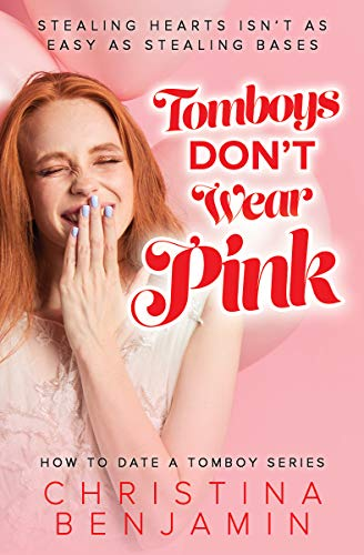 Tomboys Don't Wear Pink (How To Date A Tomboy Book 1) by [Christina Benjamin]