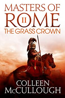 The Grass Crown (Masters of Rome Book 2) by [Colleen McCullough]
