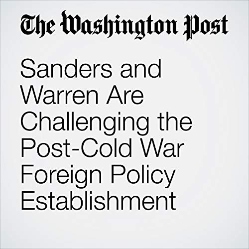 Sanders and Warren Are Challenging the Post-Cold War Foreign Policy Establishment audiobook cover art