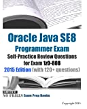 Oracle Java SE8 Programmer Exam Self-Practice Review Questions for Exam 1z0-808: 2015 Edition (with 120+ questions) (No Frills Exam Prep Books)