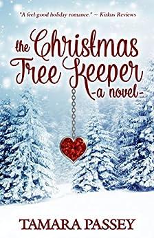 The Christmas Tree Keeper: A Novel (A Shafer Farm Romance Book 1) by [Tamara Passey]