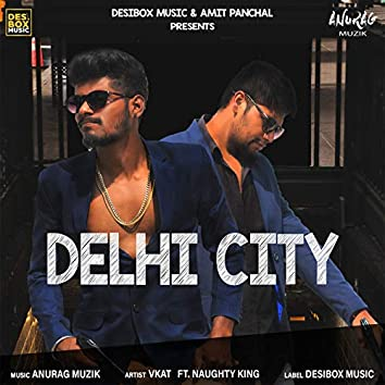 Delhi City (feat. Naughty King)