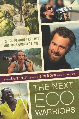 The Next Eco-Warriors: 22 Young Women and Men Who Are Saving the Planet by Unknown(2011-03-01)