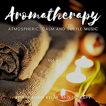 Aromatherapy - Atmospheric, Calm And Subtle Music For Healing Relax And Therapy, Vol. 9
