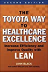 The Toyota Way to Healthcare Excellence: Increase Efficiency and Improve Quality with Lean, Second Edition (ACHE Management) - John Black