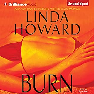 Burn                   By:                                                                                                                                 Linda Howard                               Narrated by:                                                                                                                                 Joyce Bean                      Length: 12 hrs and 46 mins     325 ratings     Overall 4.0