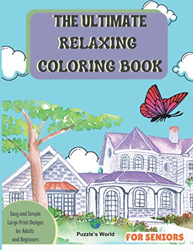 THE ULTIMATE RELAXING COLORING BOOK FOR SENIORS: Easy and Simple Large Print Designs for Adults and Beginners, with themes of animals, household objects, flowers, gardening and more
