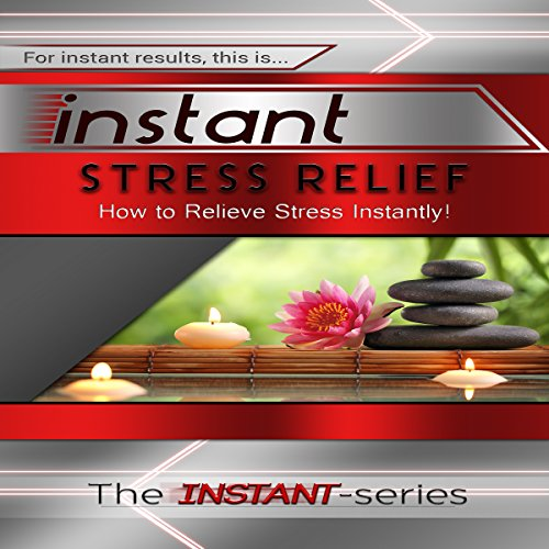 Instant Stress Relief: How to Relieve Stress Instantly! audiobook cover art
