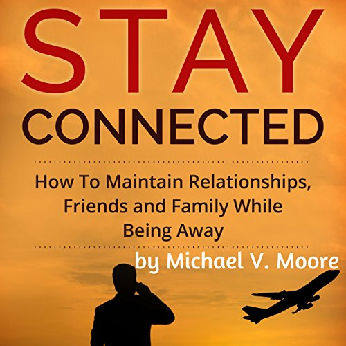 Stay Connected     How To Maintain Relationships, Friends, and Family While Being Away              By:                                                                                                                                 Michael Moore                               Narrated by:                                                                                                                                 Michael Anglado                      Length: 2 hrs and 10 mins     Not rated yet     Overall 0.0