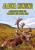 Alaska Hunting: A Quickstart Guide for Planning a DIY Alaska Hunt (English Edition)