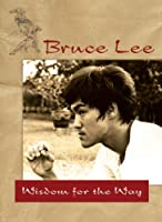 Bruce Lee: Wisdom for the Way
