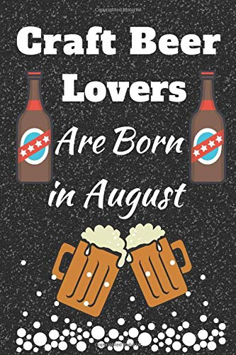 Craft Beer Lovers are born in August: This makes a perfect gift for yourself or those who love a beer or five!
