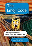 Image of The Emoji Code: The Linguistics Behind Smiley Faces and Scaredy Cats