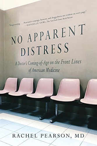 Compare Textbook Prices for No Apparent Distress: A Doctor's Coming of Age on the Front Lines of American Medicine 1 Edition ISBN 9780393355857 by Pearson MD, Rachel