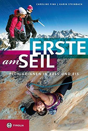 Erste am Seil: Pionierinnen in Fels und Eis. Wenn Frauen in den Bergen ihren eigenen Weg gehen