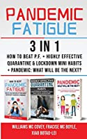 PANDEMIC FATIGUE - 3 in 1: How to beat Pandemic Fatigue + Highly Effective Quarantine and Lockdown Mini Habits + Pandemic: What will be the next?