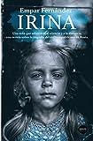 Irina: Una niña que sobrevivió al silencio y a la distancia, una no (Narrativa)