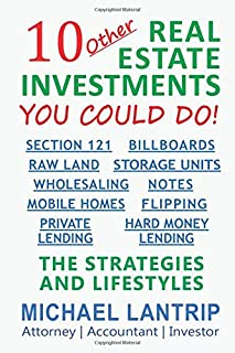10 Other Real Estate Investments: Section 121, Billboards, Raw Land, Storage Units, Wholesaling, Notes, Mobile Homes, Flipping, Private Lending, Hard Money Lending