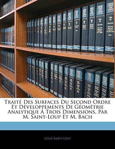 Trait Des Surfaces Du Second Ordre Et D Veloppements de G Om Trie Analytique Trois Dimensions, Par M. Saint-Loup Et M. Bach