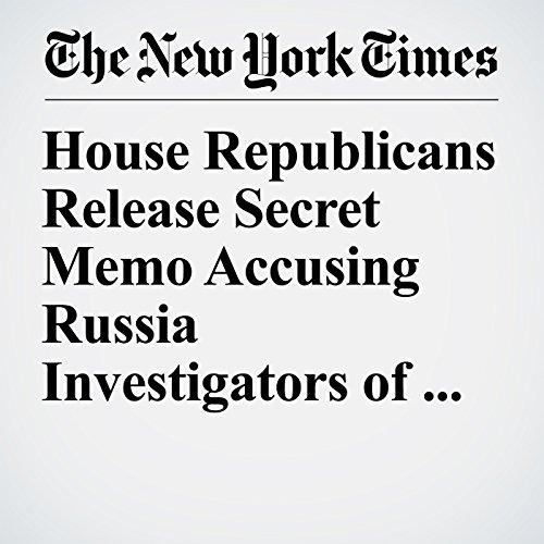 House Republicans Release Secret Memo Accusing Russia Investigators of Bias copertina