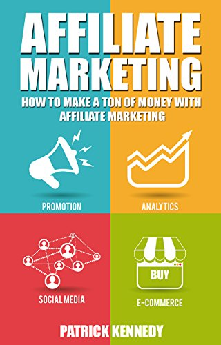 Affiliate Marketing: How To Make A Ton Of Money With Affiliate Marketing (2020 UPDATE) (What is Affiliate Marketing)(How to Make Money in Affiliate Marketing)(For Beginners - start today)