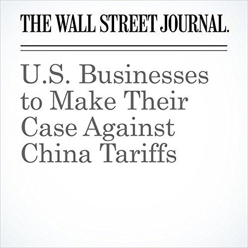 U.S. Businesses to Make Their Case Against China Tariffs copertina