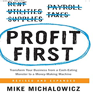 Profit First     Transform Your Business from a Cash-Eating Monster to a Money-Making Machine              By:                                                                                                                                 Mike Michalowicz                               Narrated by:                                                                                                                                 Mike Michalowicz                      Length: 8 hrs and 35 mins     2,225 ratings     Overall 4.8