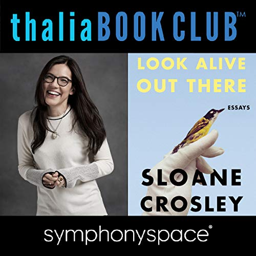 Thalia Book Club: Sloane Crosley, Look Alive Out There audiobook cover art