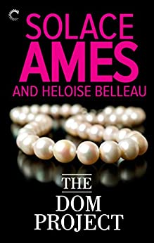 The Dom Project (LA Doms Book 1) by [Heloise Belleau, Solace Ames]