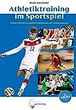 Athletiktraining im Sportspiel: Theorie und Praxis zu Kondition, Koordination und Training...