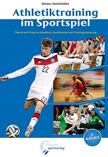 Athletiktraining im Sportspiel: Theorie und Praxis zu Kondition, Koordination und Trainingssteuerung