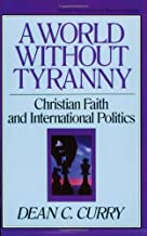 A World Without Tyranny: Christian Faith and International Politics (TURNING POINT CHRISTIAN WORLDVIEW SERIES)