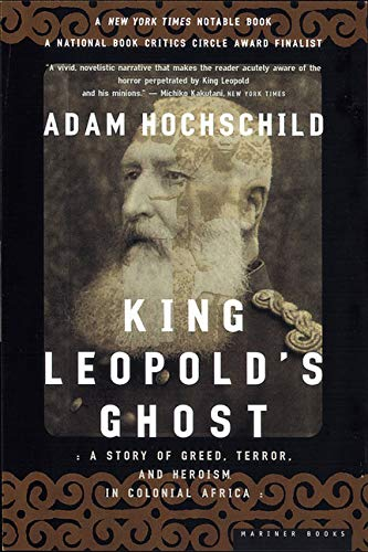 King Leopold's Ghost: A Story of Greed, Terror, and...