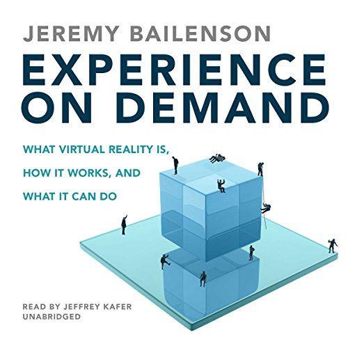 Experience on Demand                   By:                                                                                                                                 Jeremy Bailenson                               Narrated by:                                                                                                                                 Jeffrey Kafer                      Length: 7 hrs and 40 mins     52 ratings     Overall 4.6