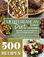 Mediterranean Diet Cookbook for Beginners: 500 Quick, Easy and Affordable Mouth-Watering Recipes That Anyone Can Cook, Even If You've Never Boiled an Egg or Are Always Busy. 28 Days Meal Plan Included