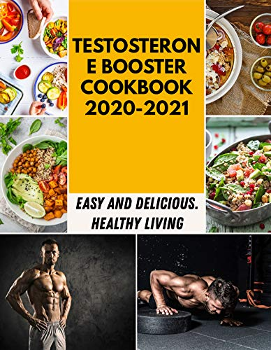 Testosterone Booster Cookbook 2020-2021: Dishes For New Sensations With Healthy Recipes For Beginners And Professionals (English Edition)