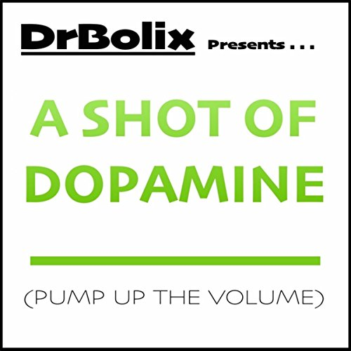 A Shot of Dopamine (Pump Up the Volume)