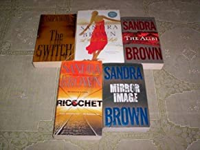 Sandra Brown - (Set of 5) - Not a Boxed Set (The Switch - The Alibi - Mirror Image -Ricochet - A Whole New Light)