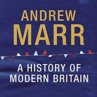A History of Modern Britain                   By:                                                                                                                                 Andrew Marr                               Narrated by:                                                                                                                                 David Timson                      Length: 29 hrs and 59 mins     144 ratings     Overall 4.6