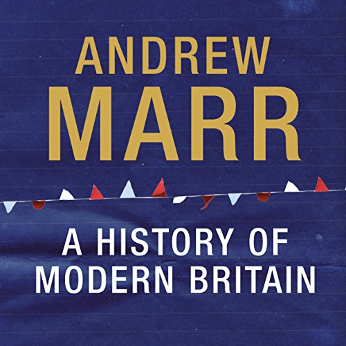 A History of Modern Britain                   By:                                                                                                                                 Andrew Marr                               Narrated by:                                                                                                                                 David Timson                      Length: 29 hrs and 59 mins     145 ratings     Overall 4.6