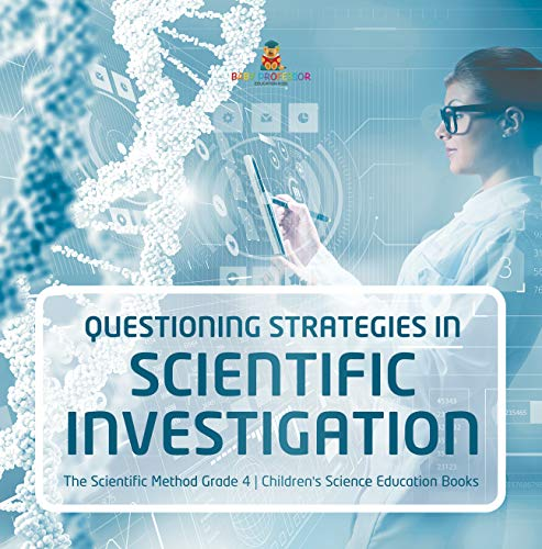 Questioning Strategies in Scientific Investigation   The Scientific Method Grade 4   Children\'s Science Education Books (English Edition)
