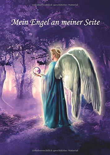 Mein Engel an meiner Seite: Engel Tagebuch und spirituelles Notizbuch zum Aufschreiben deiner Kommunikation mit der geistigen Welt, mit den ... und mit den Engelzeichen – Motiv Engel