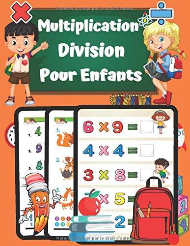 Multiplication Division Pour Enfants: CAHIER DE CALCUL CP CE1 CE2 jeux et exercices de Mathématiques pour apprendre le calcul 7 ans + Tout en Couleurs