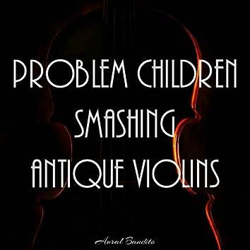 Problem Children Smashing Antique Violins