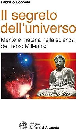 Il segreto delluniverso: Mente e materia nella scienza del Terzo Millennio (Altrimondi)