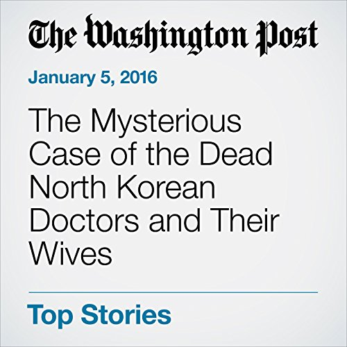 The Mysterious Case of the Dead North Korean Doctors and Their Wives cover art
