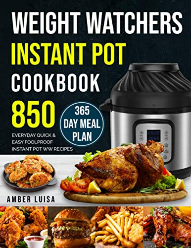 Weight Watchers Instant Pot Cookbook: 850 Everyday Quick & Easy Foolproof Instant Pot WW Recipes with 365 Day Meal Plan